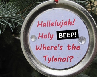 """Funny Christmas Ornament - Christmas Vacation Movie Quote: """"Hallelujah! Where's the Tylenol?"""""""