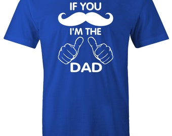 If you mustache I'm the dad t shirt for MEN T Shirt daddy Fathers day shirt