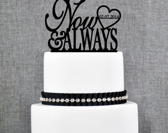 Now & Always Wedding Cake Topper with DATE, Unique Personalized Wedding Cake Toppers, Elegant Custom Mr and Mrs Wedding Cake Toppers- (T094)