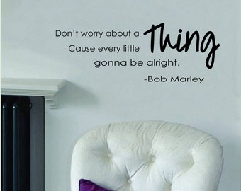 "Bob Marley- Every Little Thing Gonna Be Alright- wall decal-  (24"" x 10"")"