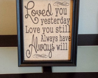 Framed Burlap Print - Loved You Yesterday Love You Still Always Have Always Will - Valentines Day - Housewarming - Gift - Family - 8x10