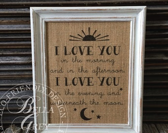 I Love You in the Morning and in the Afternoon I Love You in the Evening and Underneath Moon - Nursery Baby Shower Gift Burlap Sign Print