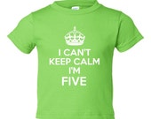 I Can't Keep Calm I'm FIVE Funny Kids Birthday T Shirt or Great Gift Toddler Thru Youth Small  Lots of Colors