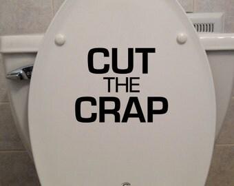 Cut The Crap, Toilet Seat - Bathroom/Home Decor Decal