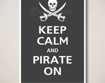Keep Calm and PIRATE ON Art Print 5x7 (Featured color: Charcoal--choose your own colors)