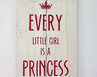 Every Little Girl Is A Princess - Wooden Sign