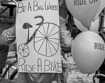 Vintage Black and White Photography Fine Art Print, Be A Big Wheel Ride A Bike