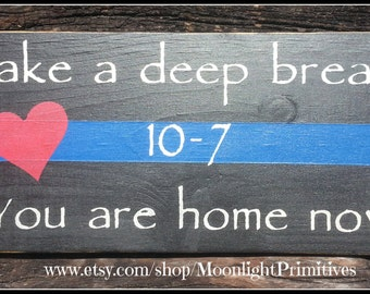 Police, Take A Deep Breath, You Are Home Now, Thin Blue Line, Police Officer,Law Enforcement, LEOW, Police Wife, Firefighter, Thin Red Line