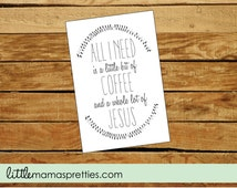 All I need is Coffee and Jesus Art 8x10, All I need is a little bit of coffee and a whole lot of Jesus