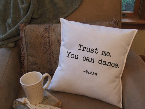 trust me, you can dance. vodka, graphic throw pillow cover, decorative throw pillow cover,funny pillow cover