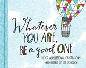 Whatever You Are, Be a Good One - Book of Inspirational Hand-Lettered Quotes by Artist Lisa Congdon