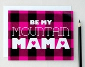 Valentine - Be My Mountain Mama Valentines Day Card - Anniversary Card - Love Card