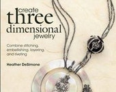 Create Three Dimensional Jewelry by Heather DeSimone - signed copy by the author