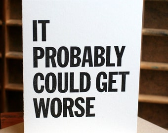 It Probably Could Get Worse letterpress card