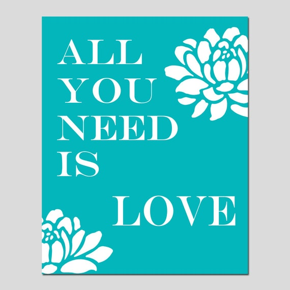 All You Need Is Love - 8x10 Floral Print with Inspirational Quote - CHOOSE YOUR COLORS - Shown in Turquoise, Red Orange, and More