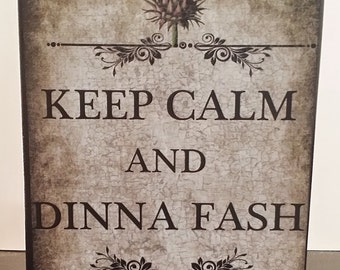Keep Calm and Dinna Fash Outlander Fan  Series Books Wooden Custom Art block Sign Wall Plaque