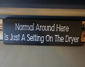 Wood Sign - Normal Around Here Is Just A Setting On The Dryer ON SALE
