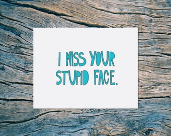 I Miss Your Stupid Face - A2 folded note card & envelope