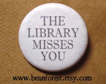 the library misses you - pinback button badge