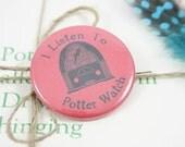 "I Listen To Potterwatch 1.5"" Pin"