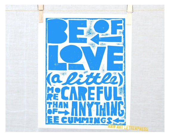 Be of Love a little more careful, ee cummings, wall art, Valentine, I'm sorry gift, Friendship Gift, Engagement, Wedding, Anniversary