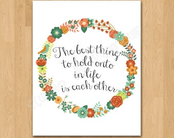 """PRINTABLE PDF Instant Download """"The Best Thing to Hold onto in Life is Each Other"""" Quote Print"""