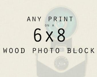 Wood Photo Block - Photography, Any 6x8 Print on a Wood Panel