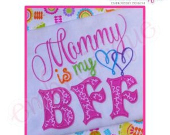 Mommy is my BFF Applique- Instant Download Machine embroidery design