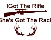 I Got The Rifle Shes Got The Rack - Car Decal - Vinyl Car Decals, Window Decal, Signage, Wall Decal, Hunting Decal, Hunting Decor