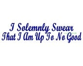 I Solemnly Swear That I Am Up To No Good  - Car Decal - Vinyl Car Decals, Window Decal, Signage, Wall Decal