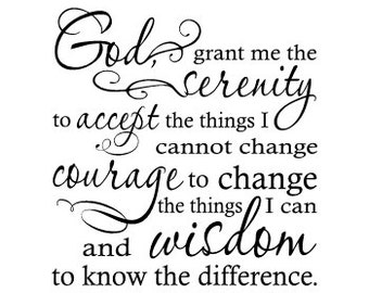 God grant me the serenity to accept the things I cannot change - Vinyl Wall Decal