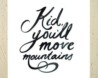 Kid, You'll Move Mountains typographic wall art - black. A Dr Seuss inspired print by Erupt Prints