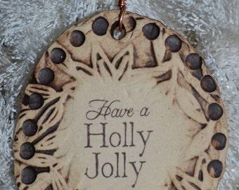 Handmade Ceramic Ornament - Have a Holly Jolly