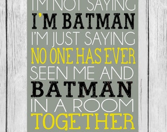 I'm Not Saying I'm Batman - Super Hero Batman Printable - Instant Download