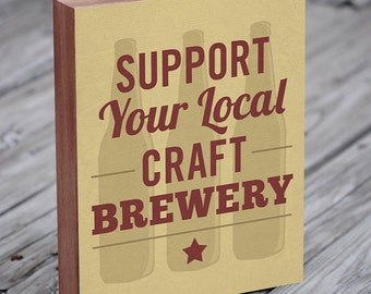 Craft beer Sign - Craft Beer Gifts - Support Your Local Craft Brewery - Brewery Sign  Wood Block Art Print - Brewery Art