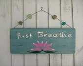 Yoga Wall Hanging - Just Breathe - Hand Painted Sign - Meditation - Yoga - Lotus Flower - Words of Wisdom