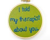 I Told My Therapist About You Embroidery Hoop Art in Olive Green