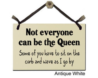 Not everyone can be the Queen - Some of you have to sit on the curb and wave as I go by