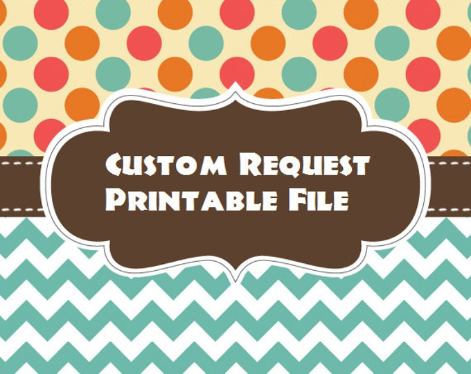 Custom Request for Printable PDF File Instant Download