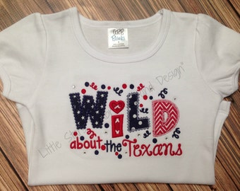 Wild about Texans Foot ball Shirt - Appliqued and Embroidered