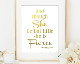 And Though She Be But Little SHE IS FIERCE - Shakespeare Quote Faux Gold Foil Art Print, White & Gold, Imitation Gold Leaf, Girls Room Decor