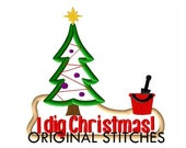 """Christmas """"I dig Chirstmas!"""" Applique and Machine Embroidery Digital Design File  4x4 5x7 6x10 7x11"""