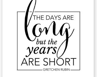 Days Are Long Years Are Short Download Art Print INSTANT DOWNLOAD -  Print Yourself 8x10 print
