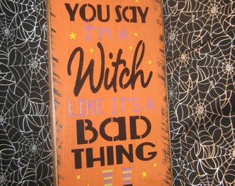 """Primitive  Holiday Wooden Hand Painted Halloween Salem Witch Sign -  """" You Say I'm A Witch  """" Bats  Country  Rustic Folkart"""