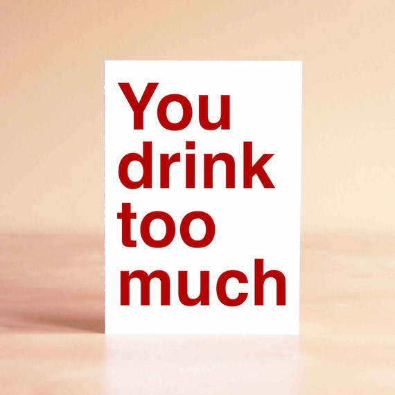 New Year's Card - Funny Holiday Card - Bachelorette Card - Drinking Card - Funny Card - You drink too much