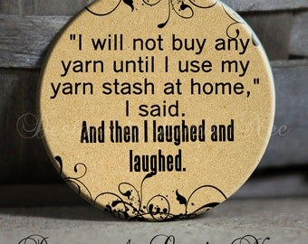 """Pinback Button, I will not buy any yarn until I use my yarn stash at home, I said. And then I laughed and laughed, 1.5"""" Pinback Button"""