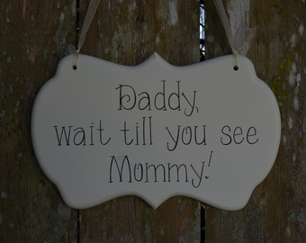 Daddy, wait till you see Mommy! - Hand Painted Wooden Off White Cottage Chic Ring Bearer or Flower Girl Sign - Wedding Ceremony Sign
