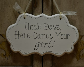 "Custom Wedding Sign, Hand Painted Wooden Cottage Chic Flower Girl / Ring Bearer Personalized Uncle Sign, ""Uncle, Here Comes Your girl."""