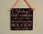 Wedding Sign Today Two Families Become One Pick a Seat not a side ANY COLORS custom made wood sign light pink coral black hanging