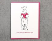Valentine I Can't Bear to be Without you Love Card